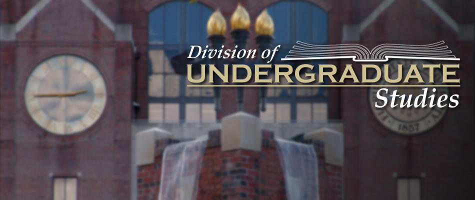 <p class='flashheadline'>Welcome to the Division of Undergraduate Studies</p><p class='flashsubtitle'></p><p><a href='/News/The-Division-of-Undergraduate-Studies' class='super_more_link'><img src='/design/undergradstudies/images/more.gif'/></a></p>